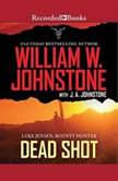 Dead Shot, William W. Johnstone