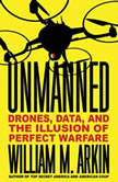Unmanned Drones, Data, and the Illusion of Perfect Warfare, William M. Arkin