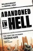 Abandoned in Hell The Fight For Vietnam's Firebase Kate, William Albracht