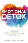 Emotional Detox 7 Steps to Release Toxicity and Energize Joy, Sherianna Boyle