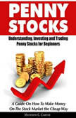 Penny Stocks: Understanding, Investing and Trading Penny Stocks for Beginners , Matthew G. Carter