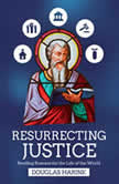 Resurrecting Justice Reading Romans for the Life of the World, Douglas Harink