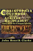 Christopher Columbus and the Afrikan Holocaust, John Henrik Clarke
