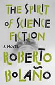 The Spirit of Science Fiction A Novel, Roberto BolaA±o