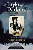 A Light in the Darkness Janusz Korczak, His Orphans, and the Holocaust, Albert Marrin