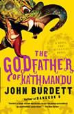The Godfather of Kathmandu, John Burdett