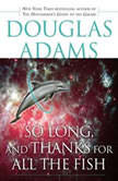 So Long, and Thanks for All the Fish, Douglas Adams
