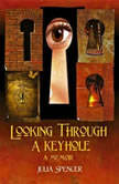Looking Through a Keyhole, Julia Spencer