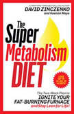The Super Metabolism Diet The Two-Week Plan to Ignite Your Fat-Burning Furnace and Stay Lean for Life!, David Zinczenko