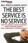 The Best Service Is No Service How to Liberate Your Customers from Customer Service, Keep Them Happy, and Control Costs, Bill Price