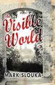 The Visible World, Mark Slouka