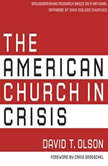 The American Church in Crisis Groundbreaking Research Based on a National Database of over 200,000 Churches, David T. Olson