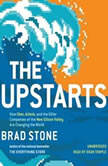 The Upstarts How Uber, Airbnb, and the Killer Companies of the New Silicon Valley Are Changing the World, Brad Stone