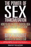 The Power of Sex Transmutation How to Use the Most Radical Idea from Think and Grow Rich, Mitch Horowitz