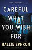 Careful What You Wish For A Novel of Suspense, Hallie Ephron