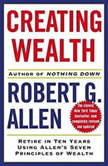 Creating Wealth Retire in Ten Years Using Allen's Seven Principles of Wealth, Robert G. Allen