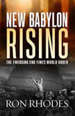 New Babylon Rising The Emerging End Times World Order, Ron Rhodes