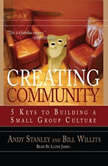 Creating Community Five Keys to Building a Small Group Culture, Andy Stanley