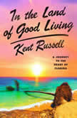 In the Land of Good Living A Journey to the Heart of Florida, Kent Russell