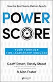 Power Score Your Formula for Leadership Success, Geoff Smart