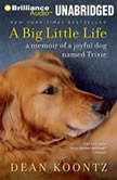 A Big Little Life A Memoir of a Joyful Dog Named Trixie, Dean Koontz