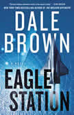 Eagle Station A Novel, Dale Brown