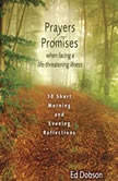 Prayers and Promises When Facing a Life-Threatening Illness 30 Short Morning and Evening Reflections, Edward G. Dobson