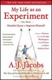 My Life as an Experiment One Man's Humble Quest to Improve Himself by Living as a Woman, Becoming George Washington, Telling No Lies, and Other Radical Tests, A. J.  Jacobs