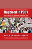 Baptized in PCBs Race, Pollution, and Justice in an All-American Town, Ellen Griffith Spears