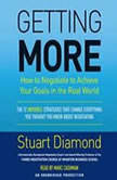 Getting More How You Can Negotiate to Succeed in Work and Life, Stuart Diamond