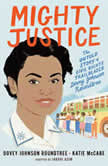 Mighty Justice (Young Readers' Edition) The Untold Story of Civil Rights Trailblazer Dovey Johnson Roundtree, Dovey Johnson Roundtree