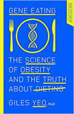 Gene Eating The Science of Obesity and the Truth About Dieting, Giles Yeo, PhD