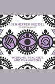 Mediums, Psychics, and Channelers, Vol. 3, Jenniffer Weigel