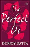 The Perfect Us, Durjoy Datta