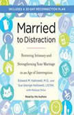 Married to Distraction Restoring Intimacy and Strengthening Your Marriage in an Age of Interruption, Edward Hallowell