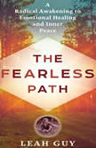 The Fearless Path to Emotional Healing A Radical Awakening to Emotional Healing and Inner Peace, Leah Guy
