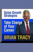 Take Charge of Your Career Sales Growth Strategies, Brian Tracy