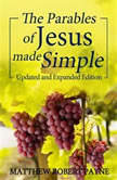 The Parables of Jesus Made Simple: Updated and Expanded Edition, Matthew Robert Payne