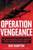 Operation Vengeance The Astonishing Aerial Ambush That Changed World War II, Dan Hampton