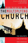 The Multiplying Church The New Math for Starting New Churches, Bob Roberts  Jr.