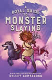 A Royal Guide to Monster Slaying, Kelley Armstrong