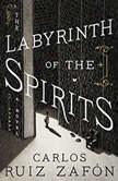 The Labyrinth of the Spirits A Novel, Carlos Ruiz Zafon