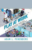 Play at Work How Games Inspire Breakthrough Thinking, Adam L. Penenberg