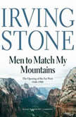 Men to Match My Mountains The Opening of the Far West, 18401900, Irving Stone
