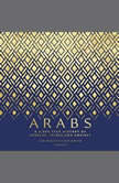 Arabs A 3,000-Year History of Peoples, Tribes, and Empires, Tim Mackintosh-Smith