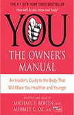 YOU: The Owner's Manual An Insider's Guide to the Body that Will, Mehmet C. Oz, M.D.
