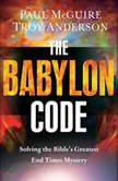The Babylon Code Solving the Bible's Greatest End-Times Mystery, Paul McGuire