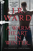 A Warm Heart in Winter A Caldwell Christmas, J.R. Ward