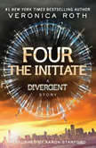 Four: The Initiate: A Divergent Story, Veronica Roth