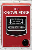 The Knowledge How to Rebuild Our World from Scratch, Lewis Dartnell